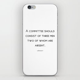A committee should consist of three men, two of whom are absent. iPhone Skin