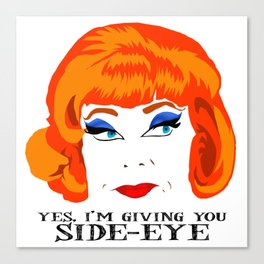 Yes, I'm Giving You SIDE-EYE Canvas Print