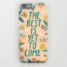 The Best is Yet to Come - Peach Slim Case iPhone 6s