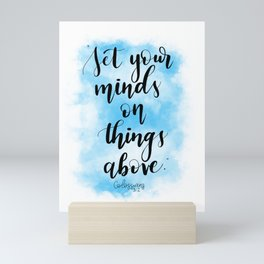 Set your minds on things above. Colossians 3:2 Mini Art Print