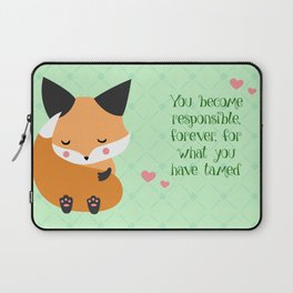 You become responsible, forever, for what you have tamed Laptop Sleeve