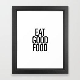 Eat good food Framed Art Print