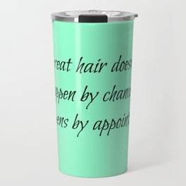 Great Hair Doesn't Happen By Chance.... Travel Mug