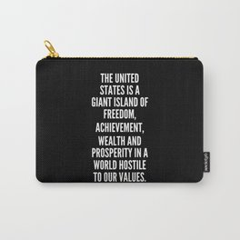 The United States is a giant island of freedom achievement wealth and prosperity in a world hostile to our values Carry-All Pouch