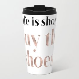Rose gold beauty - life is short, buy the shoes Travel Mug