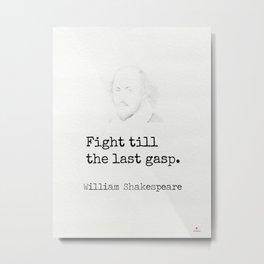 Fight till the last gasp. William Shakespeare Metal Print