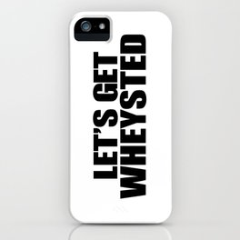 Let's Get Wasted iPhone Case