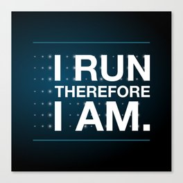 I RUN THEREFORE I AM Canvas Print