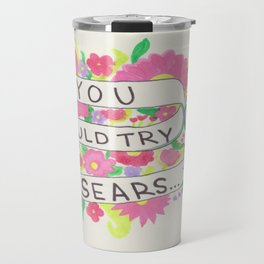 """""""You Could Try Sears"""" Travel Mug"""