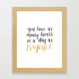 You Have As Many Hours in a Day as Bey Framed Art Print