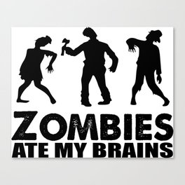 zombies ate my brains Canvas Print