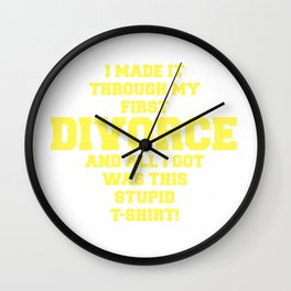 I Made It THough My First Divorce Wall Clock