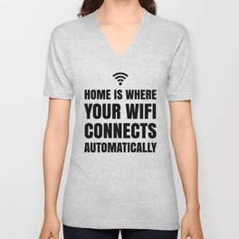 HOME IS WHERE YOUR WIFI CONNECTS AUTOMATICALLY Unisex V-Neck