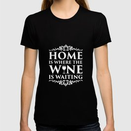 Home is Where the Wine is Waiting Alcohol T-Shirt T-shirt