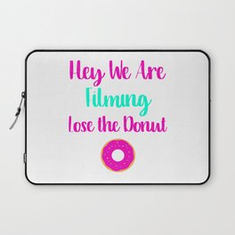 Hey We are Filming Lose the Donut Laptop Sleeve