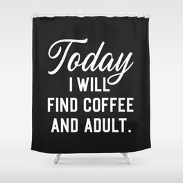 Find Coffee And Adult Funny Quote Shower Curtain