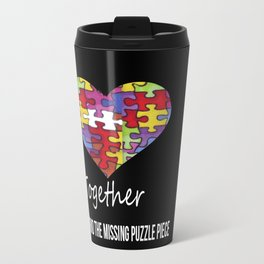 Together we can find the missing puzzle piece Travel Mug