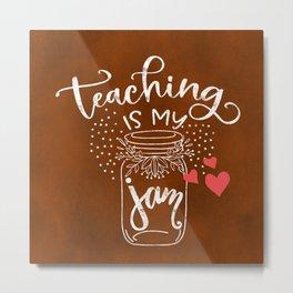 Teaching is my jam Metal Print