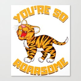 You're So Roarsome Funny So Awesome Tiger Cub Pun Canvas Print