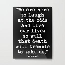 Charles Bukowski Typewriter White Font Quote Laugh Metal Print
