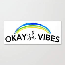Okayish Vibes - Because Good Vibes Only is Impossible... Canvas Print