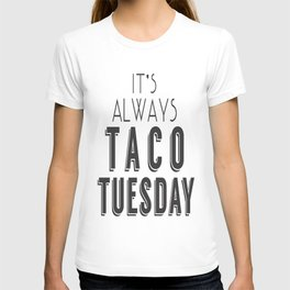 It's Always Taco Tuesday T-shirt