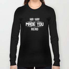 Ha Ha Made You Read Funny Hilarious T-Shirt Long Sleeve T-shirt