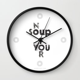 NO SOUP FOR YOU - inspired by the Soup Nazi from Seinfeld - by Genu WORDISIAC™ TYPOGY™ Wall Clock