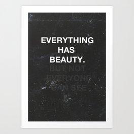 Everything Has Beauty  Art Print
