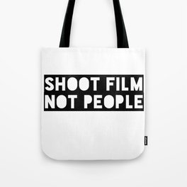 Shoot Film, Not People Tote Bag