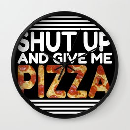 Shut Up And Give Me Pizza Wall Clock
