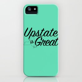 Upstate is Great - Upstate New York iPhone Case