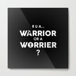 Warrior or Worrier Metal Print