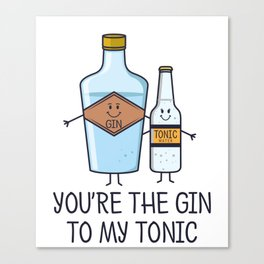 You're The Gin To My Tonic - Gin Pun Canvas Print