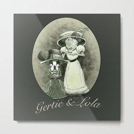 Lola and Gertie Metal Print