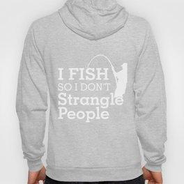 I Fish So I Don't Strangle People Hoody