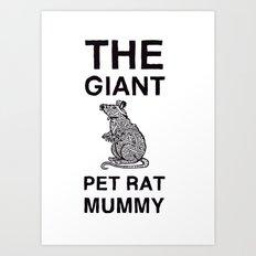 The Giant Pet Rat Mummy Art Print