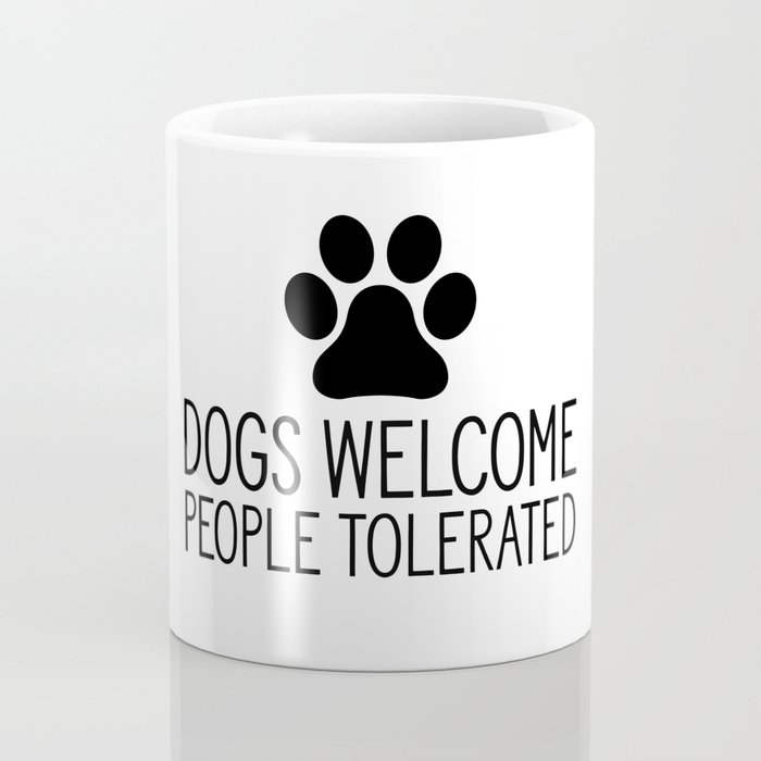 Dogs Welcome People Tolerated Coffee Mug