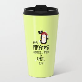 Real Pirates are born in APRIL T-Shirt Dlwys Travel Mug