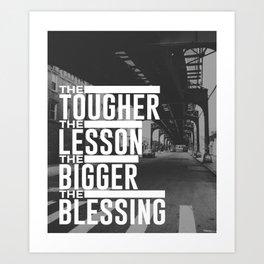 Tougher Lesson Bigger Blessing Art Print