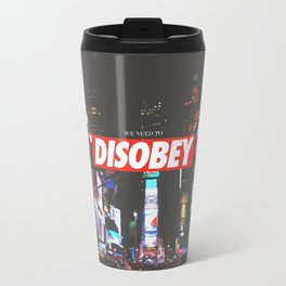 we need to DISOBEY Travel Mug