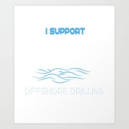 Funny Drill Tshirt Designs Offshore drilling Art Print
