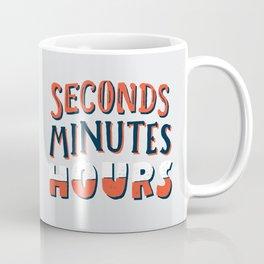 Seconds, Minutes, Hours Coffee Mug