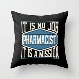 Pharmacist  - It Is No Job, It Is A Mission Throw Pillow