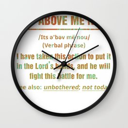 It's Above Me Now I Have Taken This Action Wall Clock