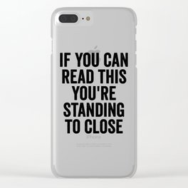 If You Can Read This You're Standing Too Close Clear iPhone Case