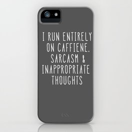 Caffiene, Sarcasm & Inappropriate Thoughts iPhone Case