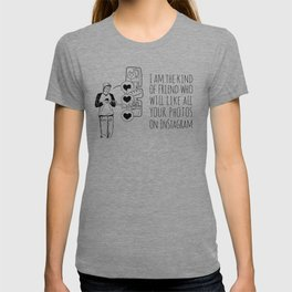 I Am The Kind Of Friend Who Will Like All Your Instagram Photos T-shirt