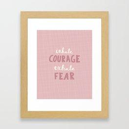 Inhale Courage Exhale Fear Framed Art Print