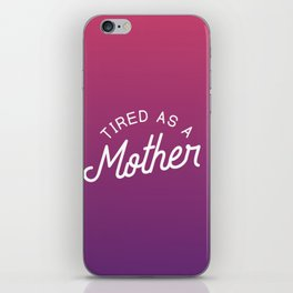 Tired as a Mother - black iPhone Skin
